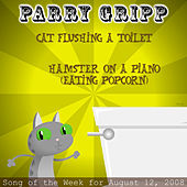 Cat Flushing A Toilet: Parry Gripp Song of the Week for August 12, 2008 - Single by Parry Gripp