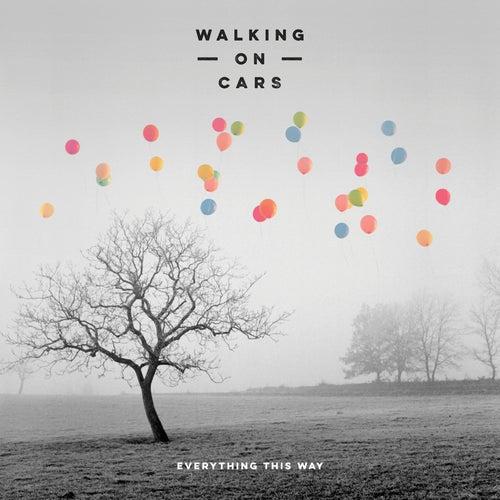Everything This Way von Walking On Cars