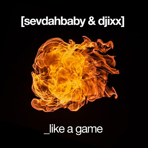 Like A Game by SevdahBABY