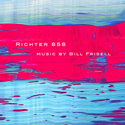 Richter 858 by Bill Frisell