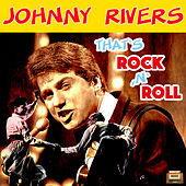 That's Rock 'N' Roll by Johnny Rivers