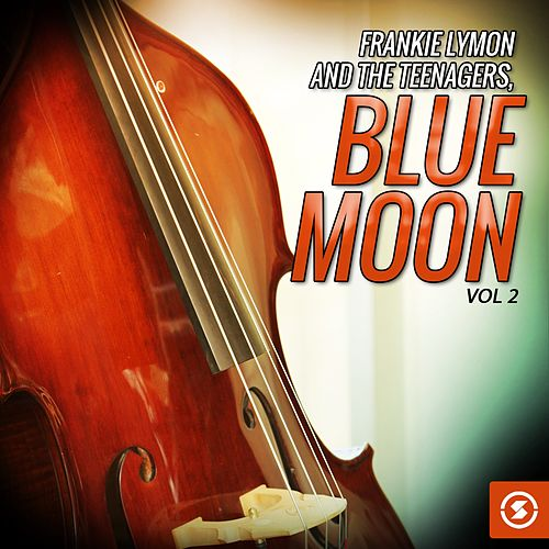 Frankie Lymon and The Teenagers, Blue Moon, Vol. 2 by Frankie Lymon and the Teenagers
