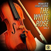 Wilma Lee & Stoney Cooper, The White Rose, Vol. 2 by Wilma Lee Cooper