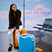 Just Fly Away by Asia Aragon