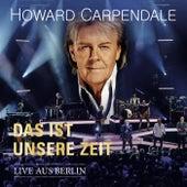 Das ist unsere Zeit - Live aus Berlin de Howard Carpendale