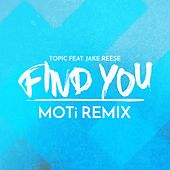 Find You (feat. Jake Reese) (MOTi Remix) by Topic