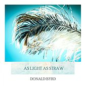 As Light As Straw by Donald Byrd