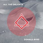 All Too Delicate by Donald Byrd