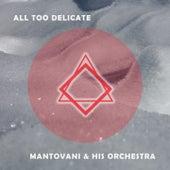 All Too Delicate von Mantovani & His Orchestra