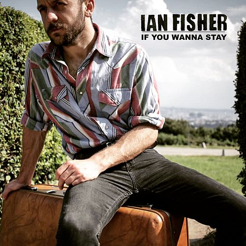 If You Wanna Stay by Ian Fisher