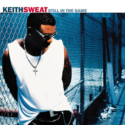Still In The Game by Keith Sweat