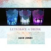 Lets Have A Drink de Jack Jones