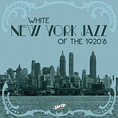 White New York Jazz of the 1920s by Various Artists