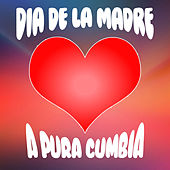 Día de la Madre - A Pura Cumbia by Various Artists