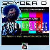 I Hate Being Black (DJ K Wiz Remix) by Spyder-D