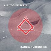 All Too Delicate by Stanley Turrentine