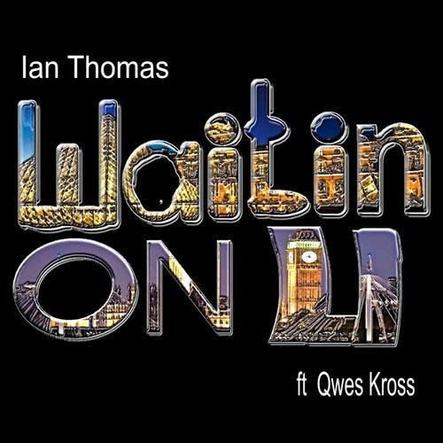 Waitin On U (feat. Qwes Kross) by Ian Thomas