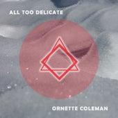 All Too Delicate von Ornette Coleman