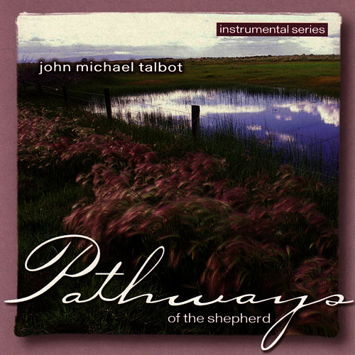 Pathways Of The Shepherd by John Michael Talbot