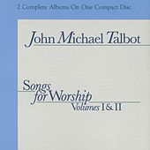 Songs for Worship, Vols. 1 & 2 by John Michael Talbot