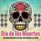 Día de los Muertos - 25 Inolvidables para Celebrar la Vida by Various Artists