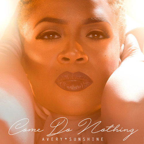 Come Do Nothing by Avery Sunshine