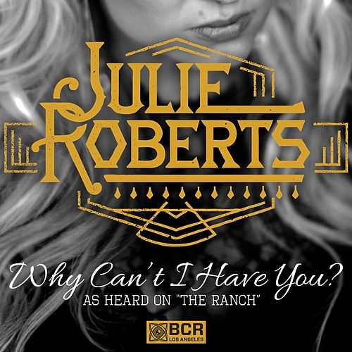 Why Can't I Have You? by Julie Roberts
