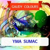 Gaudy Colours von Yma Sumac