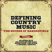 Defining Country Music - The Sounds of Bakersfield de Various Artists
