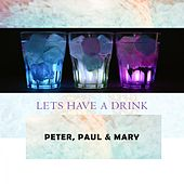 Lets Have A Drink de Peter, Paul and Mary