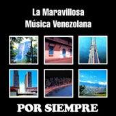 La Maravillosa Música Venezolana Por Siempre de Various Artists