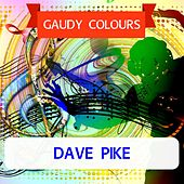 Gaudy Colours by Dave Pike