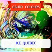 Gaudy Colours by Ike Quebec