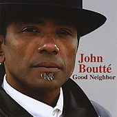 Good Neighbor by John Boutte