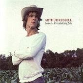 Love Is Overtaking Me by Arthur Russell