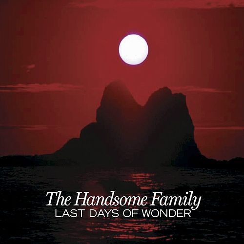 Last Days of Wonder by The Handsome Family