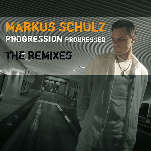 Progression Progressed (The Remixes) by Markus Schulz