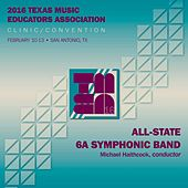 2016 Texas Music Educators Association (TMEA): All-State 6A Symphonic Band [Live] by Texas All-State 6A Symphonic Band
