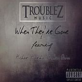 When They're Gone (feat. Michael Marshall & San Quinn) by Troublez