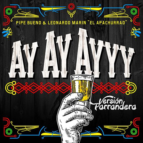 Ay Ay Ayyy (Versión Parrandera) [feat. Leonardo Marin] de Pipe Bueno