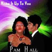 Make It Up To You von Pam Hall