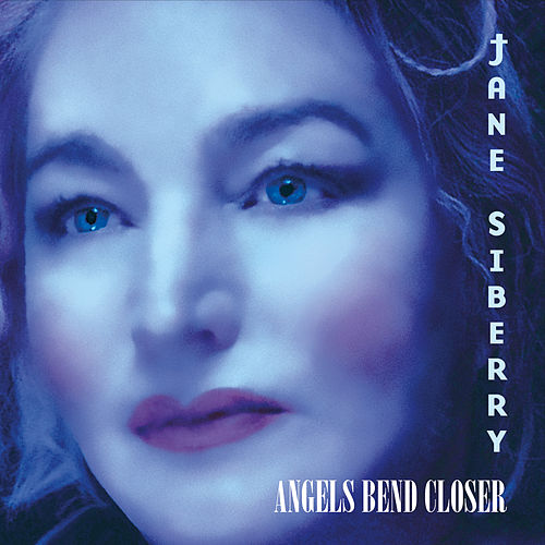 Angels Bend Closer by Jane Siberry
