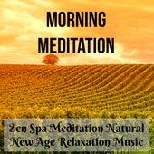 Morning Meditation - Zen Spa Meditation Natural New Age Relaxation Music to Inspire Positive Thinking Spiritual Healing Chakra Balancing by Various Artists