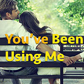 You've Been Using Me by Various Artists