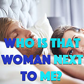Who Is That Woman Next To Me? von Various Artists