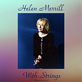 Helen Merrill with Strings (Remastered 2016) by Helen Merrill