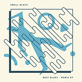 Best Blues Remix EP by Small Black