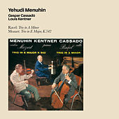 Ravel: Trio in a Minor + Mozart: Trio in E Major, K.54 (feat. Gaspar Cassado & Louis Kentner) von Yehudi Menuhin