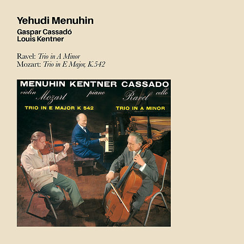 Ravel: Trio in a Minor + Mozart: Trio in E Major, K.54 (feat. Gaspar Cassado & Louis Kentner) by Yehudi Menuhin