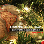 From America to Ireland Christian Classic Carols by Various Artists